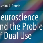 Neuroscience and the Problem of Dual Use: Neuroethics in the New Brain Research Projects